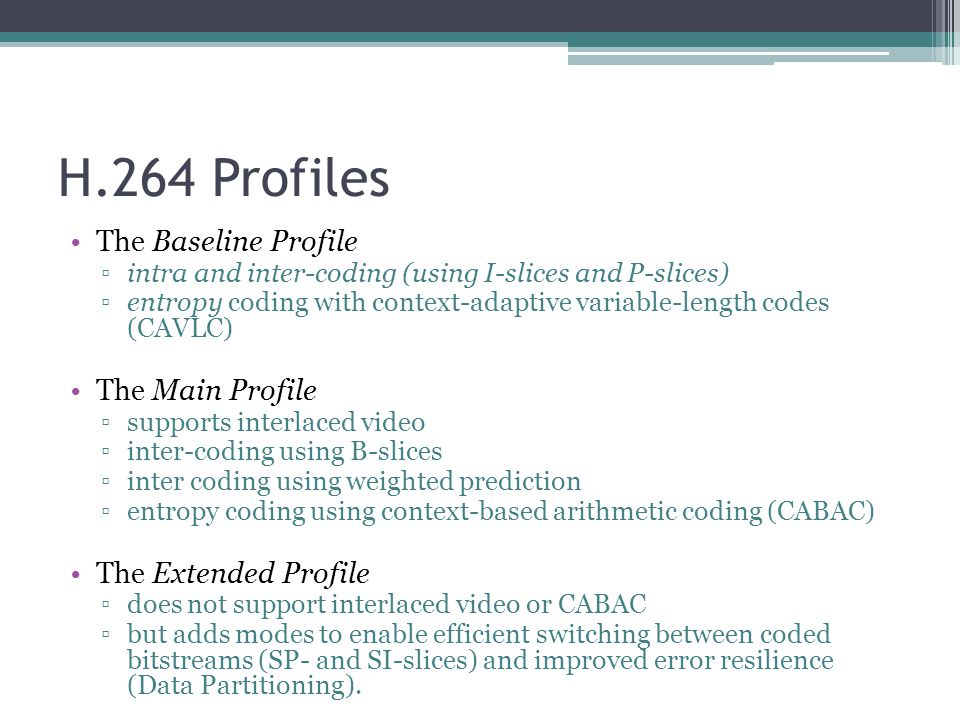 H.264 Profiles The Baseline Profile The Main Profile
