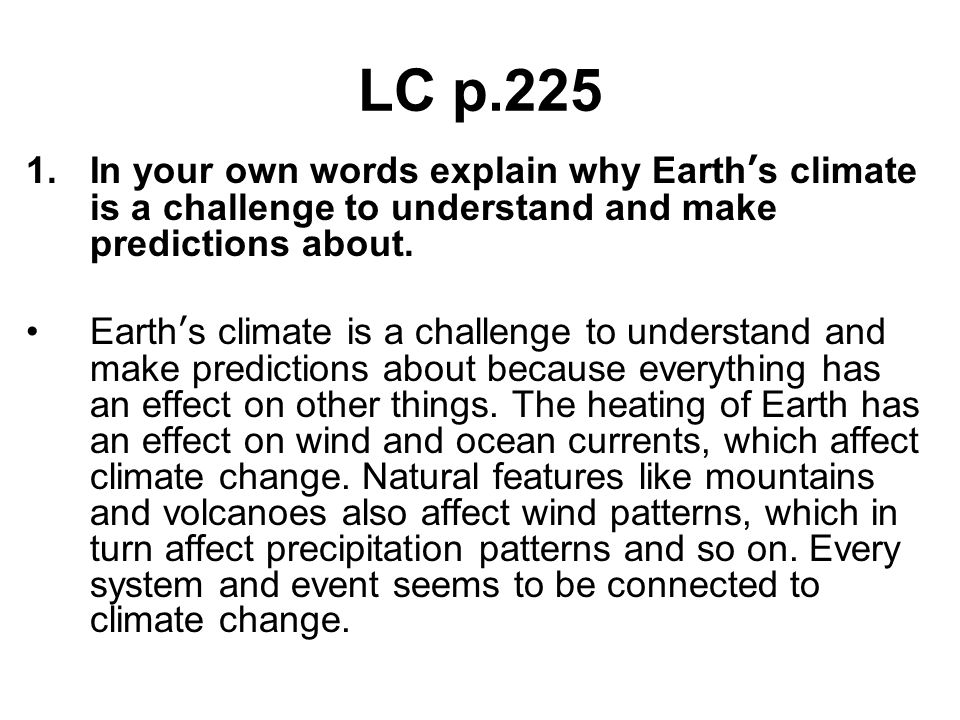 LC p.225 In your own words explain why Earth's climate is a challenge to understand and make predictions about.