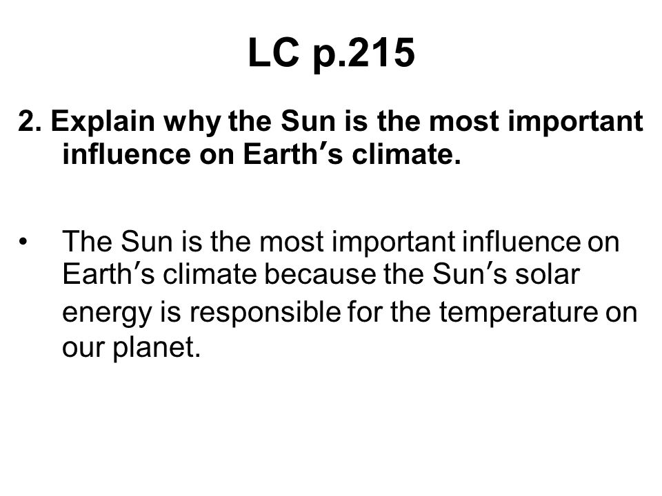 LC p.215 2. Explain why the Sun is the most important influence on Earth's climate.