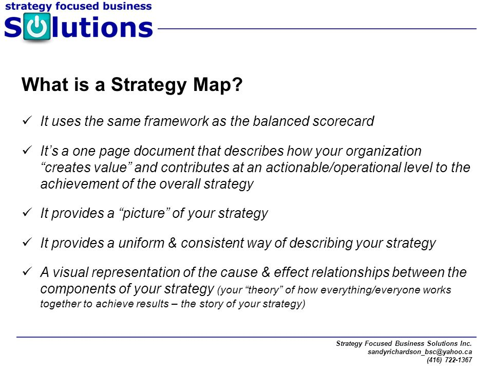 What is a Strategy Map It uses the same framework as the balanced scorecard.