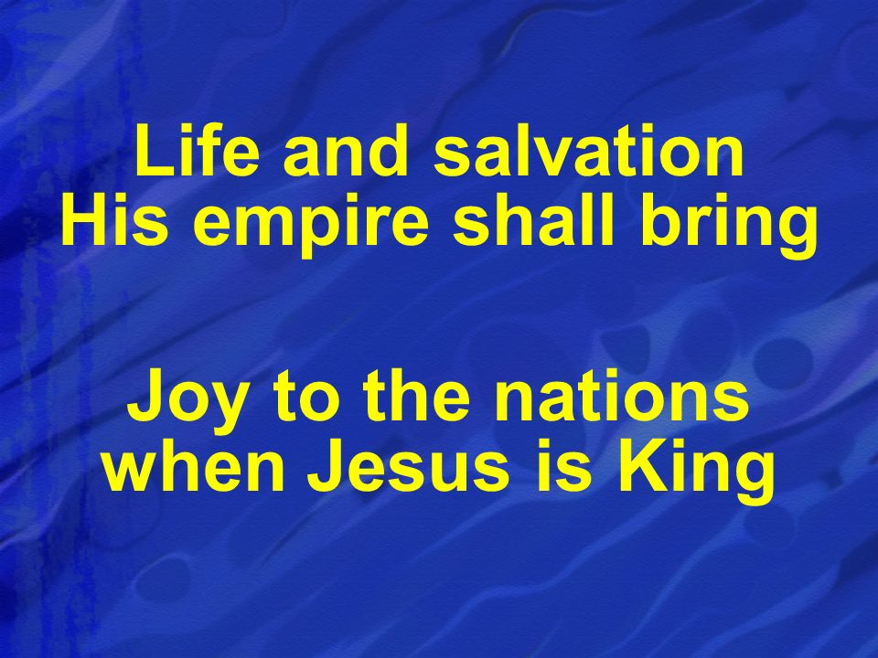 Life and salvation His empire shall bring