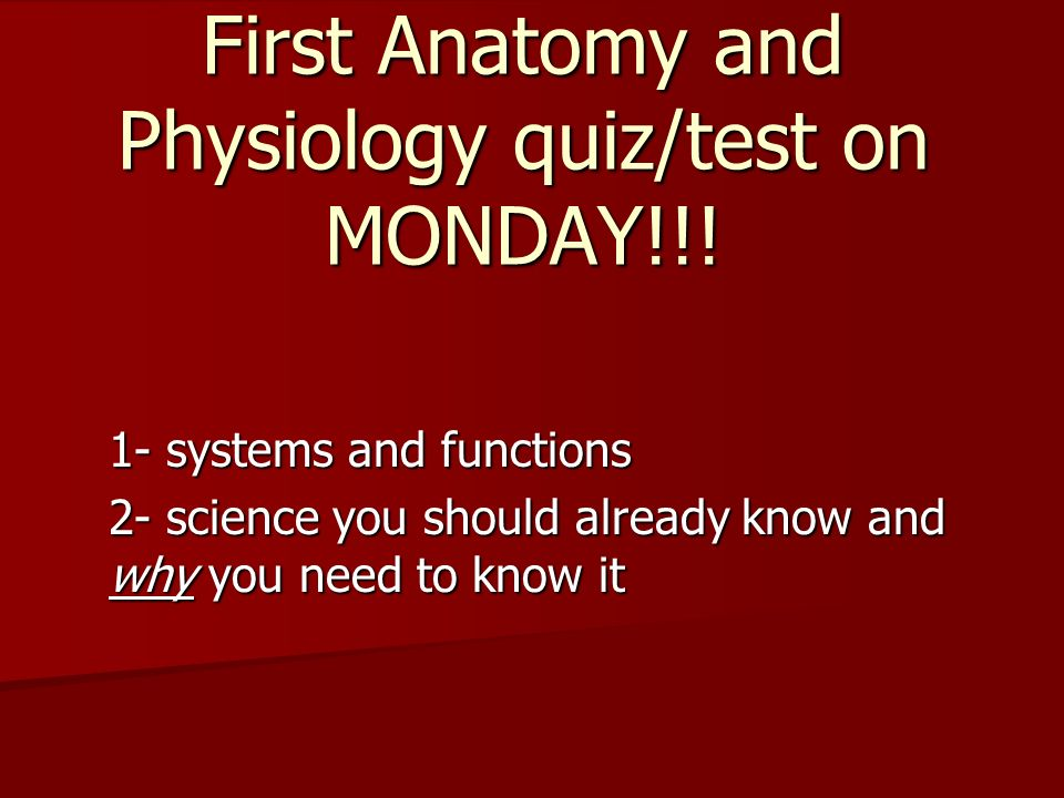 First Anatomy and Physiology quiz/test on MONDAY!!! - ppt download