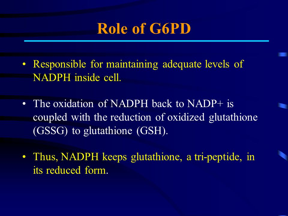 Role of G6PD Responsible for maintaining adequate levels of NADPH inside cell.