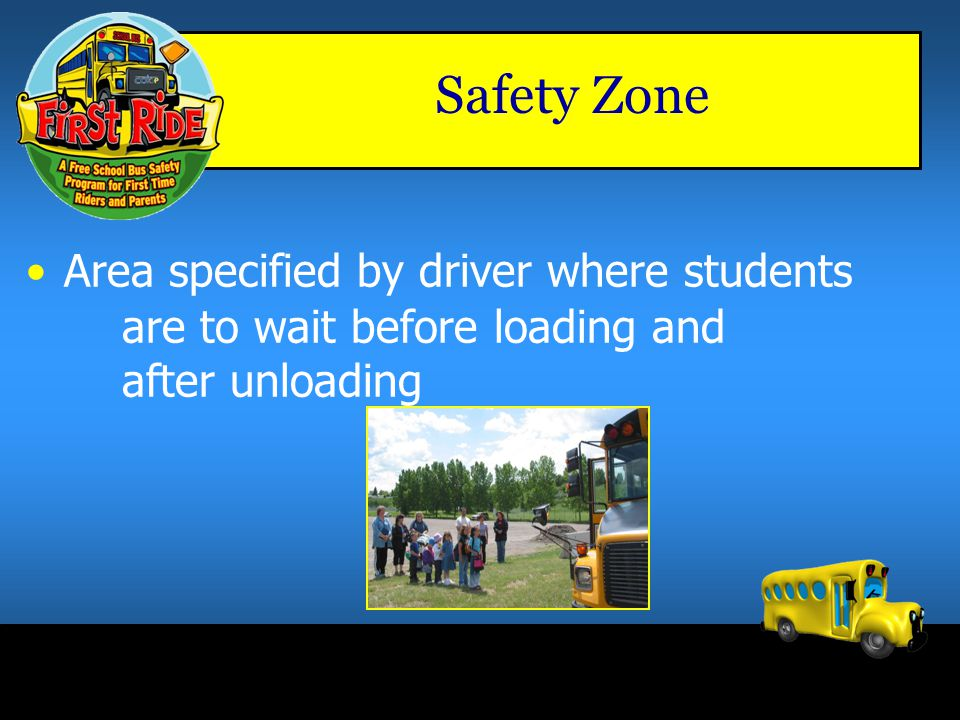 Safety Zone Area specified by driver where students are to wait before loading and after unloading.