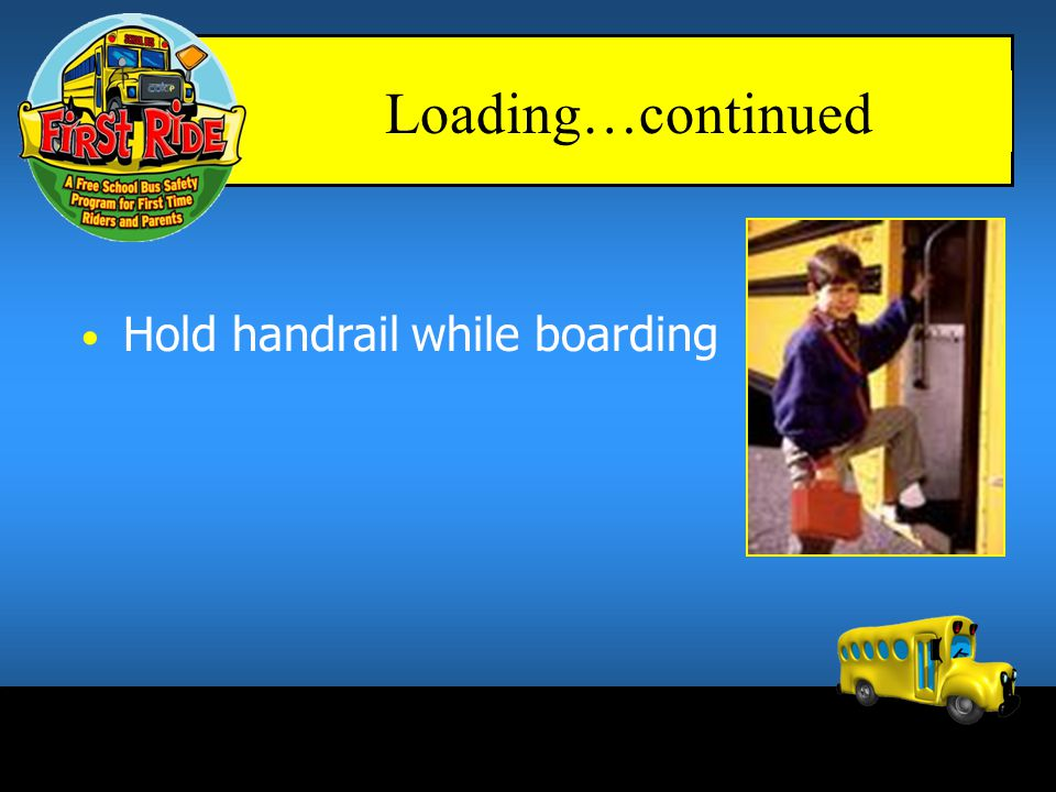 Loading…continued Hold handrail while boarding