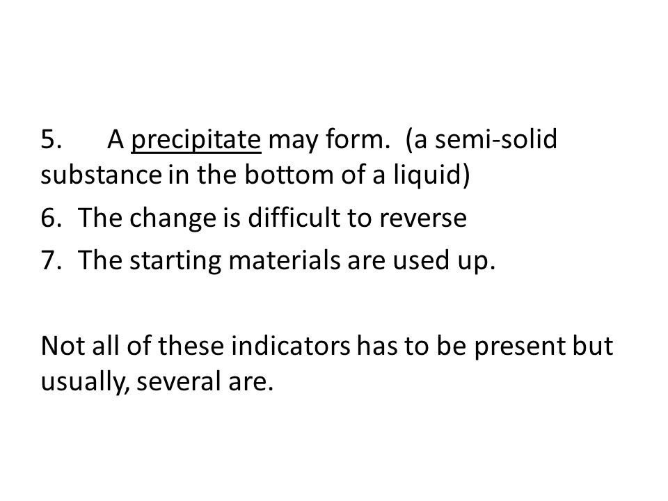 5. A precipitate may form. (a semi-solid substance in the bottom of a liquid)