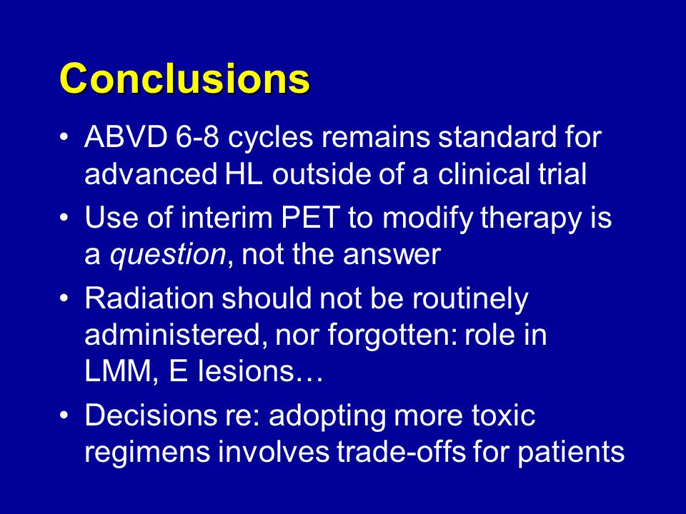 Conclusions ABVD 6-8 cycles remains standard for advanced HL outside of a clinical trial.