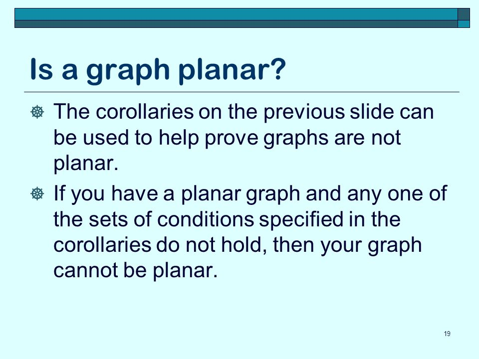 Is a graph planar The corollaries on the previous slide can be used to help prove graphs are not planar.
