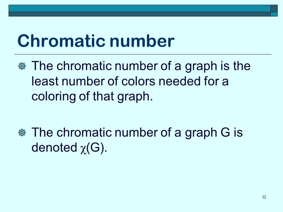 Chromatic number The chromatic number of a graph is the least number of colors needed for a coloring of that graph.