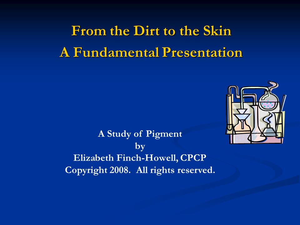 From the Dirt to the Skin A Fundamental Presentation