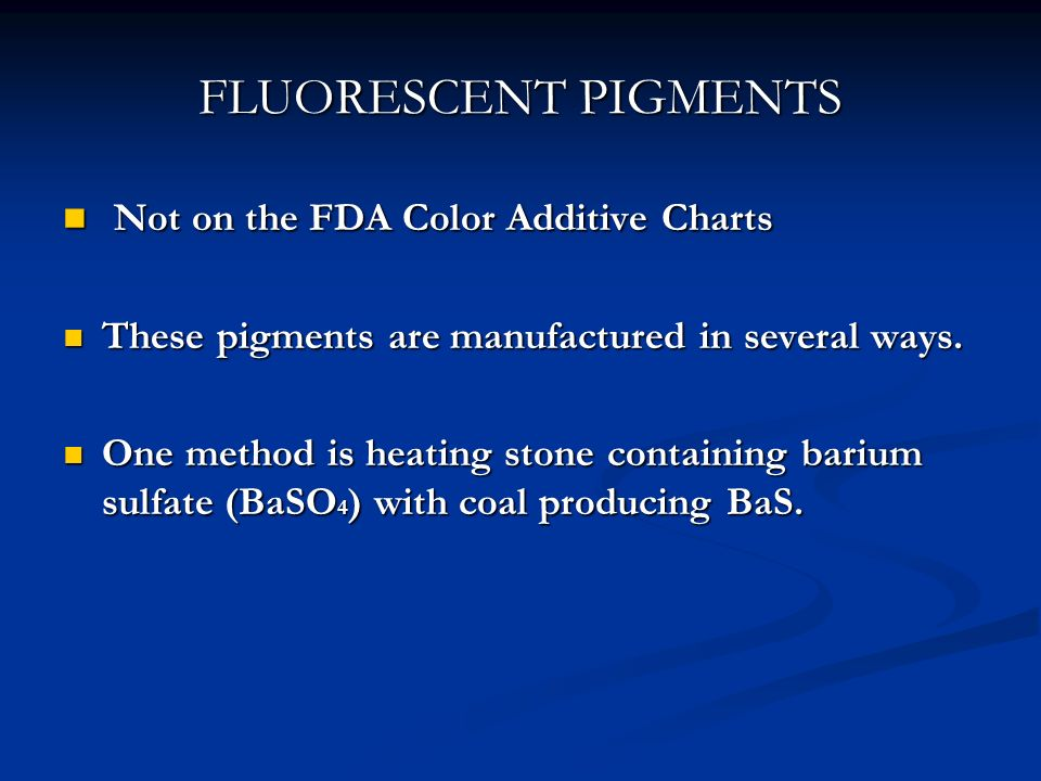 FLUORESCENT PIGMENTS Not on the FDA Color Additive Charts