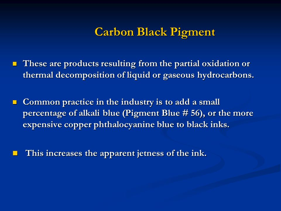 Carbon Black Pigment This increases the apparent jetness of the ink.