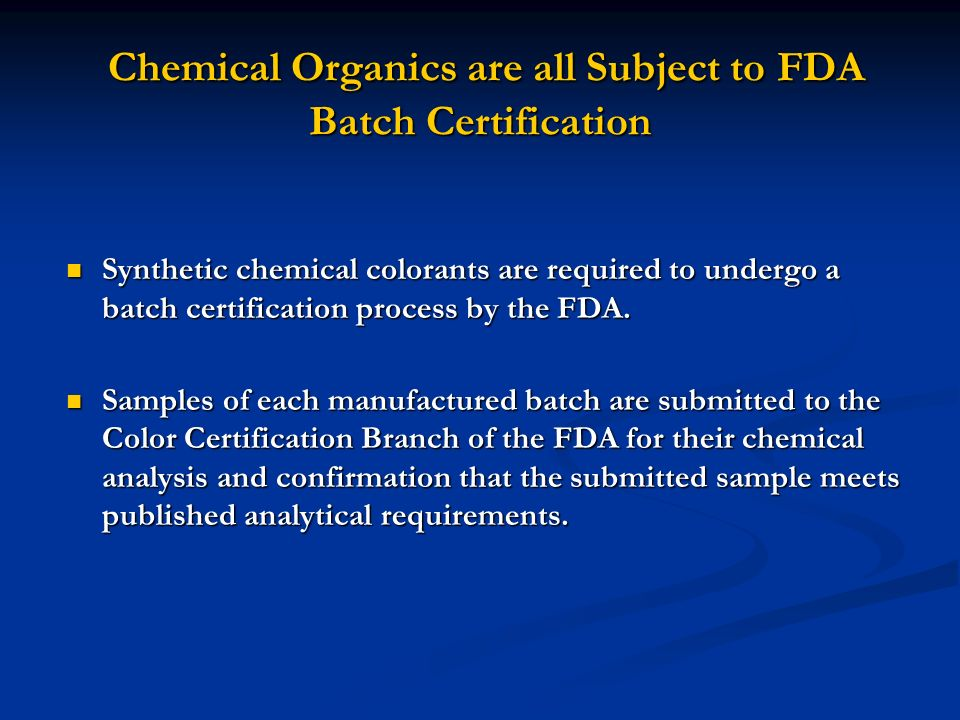 Chemical Organics are all Subject to FDA Batch Certification