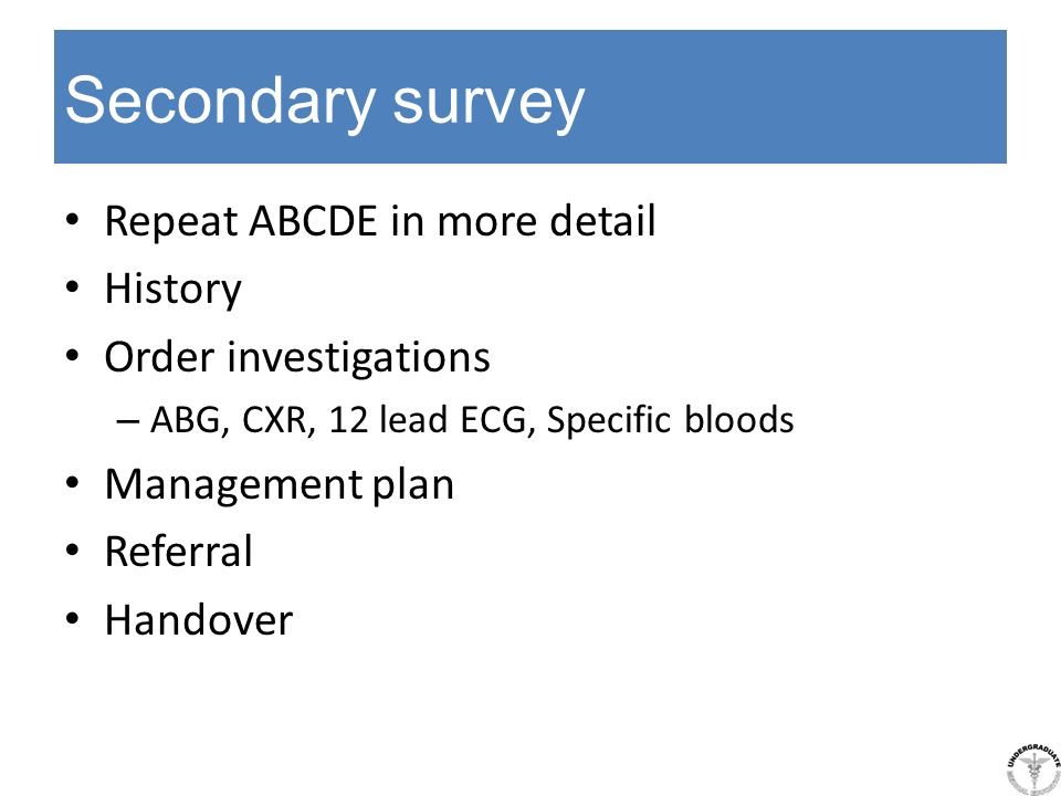 Secondary survey Repeat ABCDE in more detail History