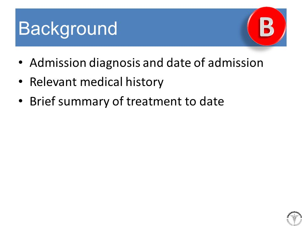B Background Admission diagnosis and date of admission