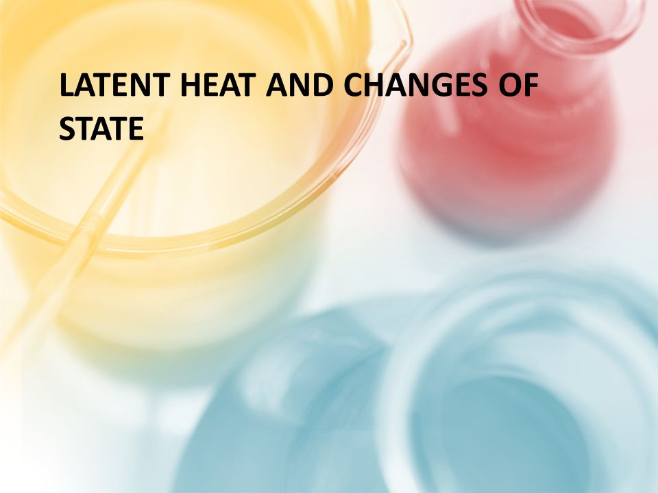 Latent Heat and Changes of State