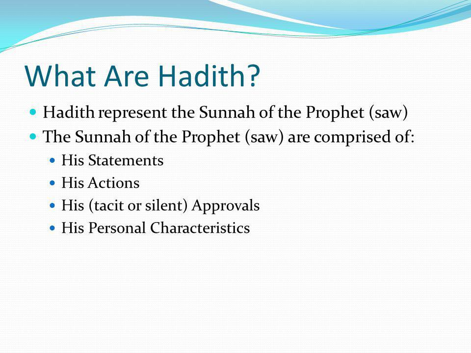 What Are Hadith Hadith represent the Sunnah of the Prophet (saw)