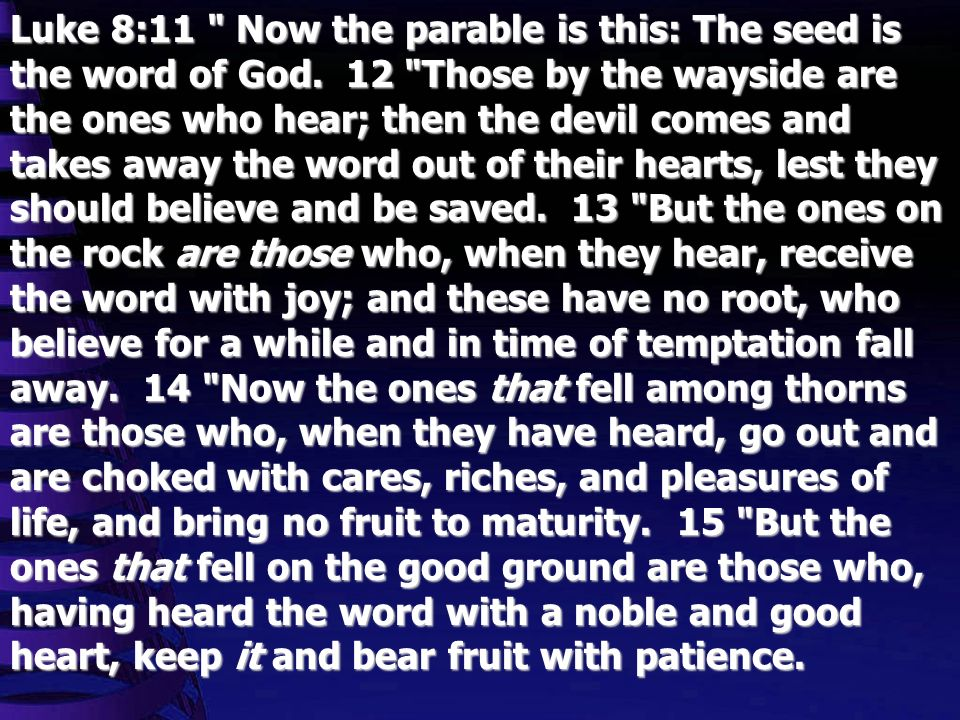 Luke 8:11 Now the parable is this: The seed is the word of God