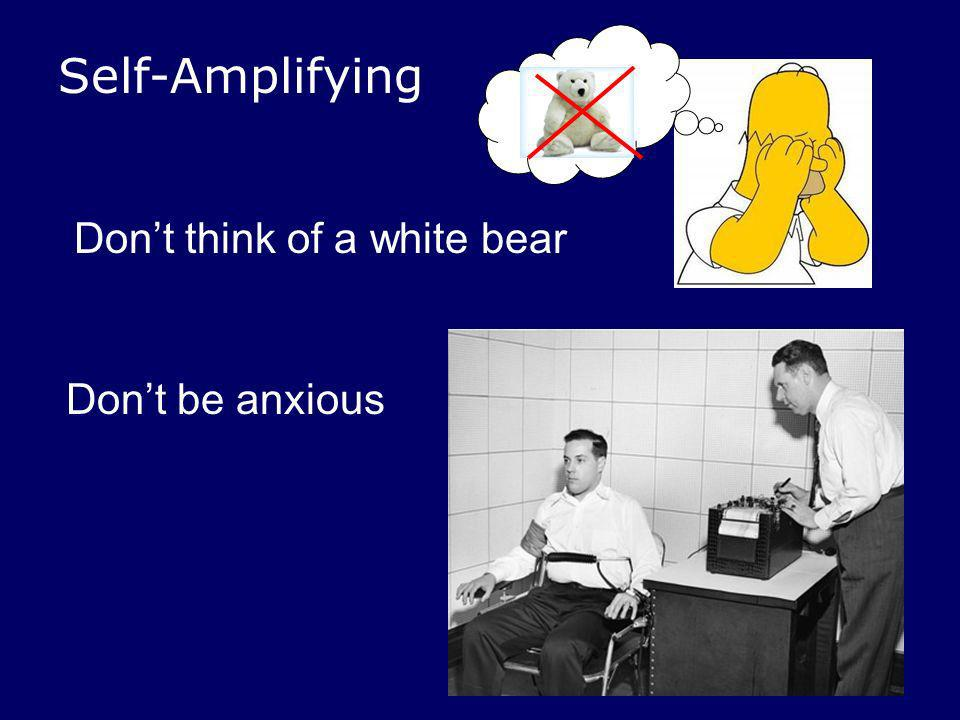 Self-Amplifying Don't think of a white bear Don't be anxious