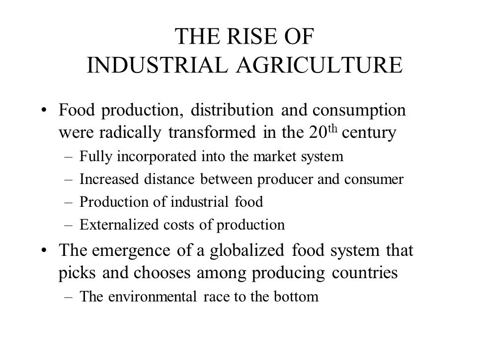 THE RISE OF INDUSTRIAL AGRICULTURE