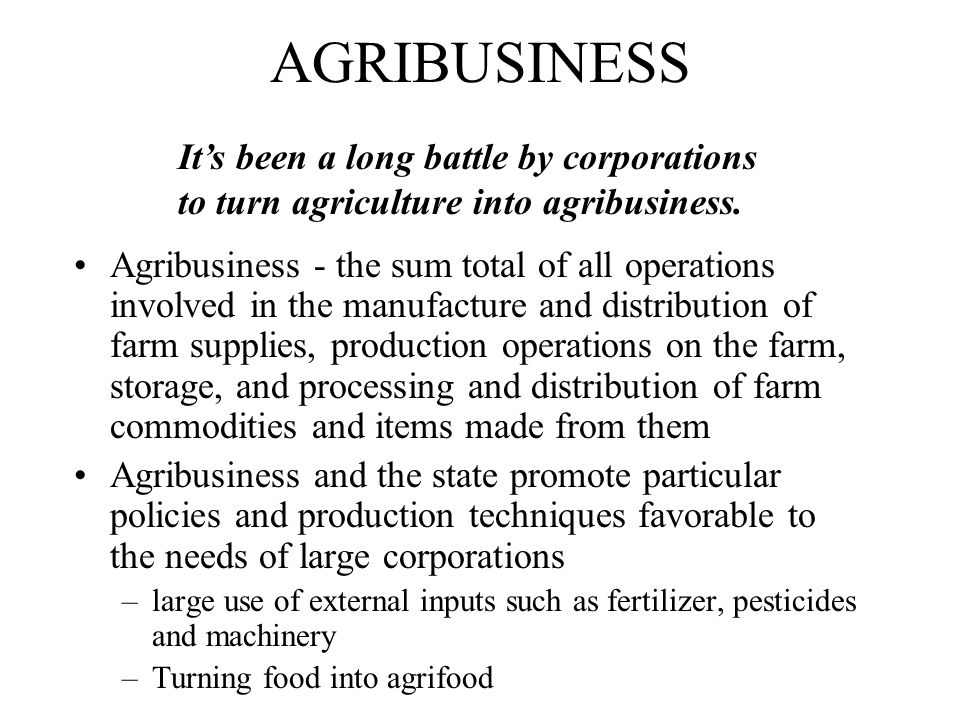AGRIBUSINESS It's been a long battle by corporations