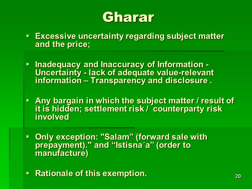 Gharar Excessive uncertainty regarding subject matter and the price;
