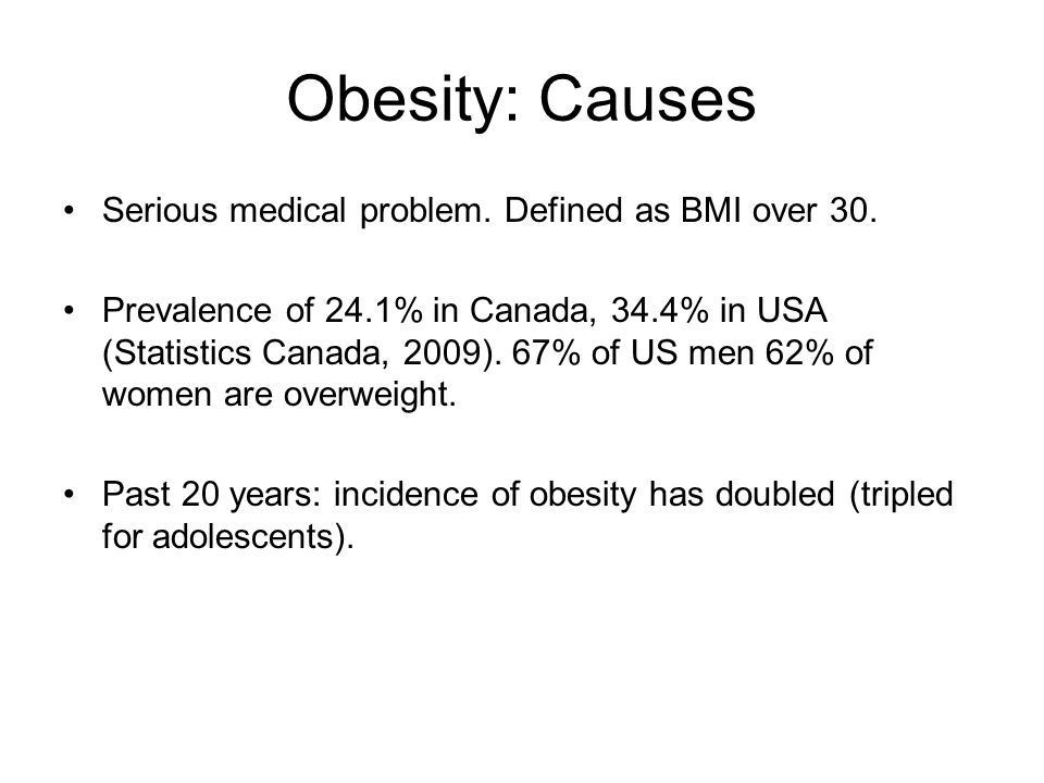 Obesity: Causes Serious medical problem. Defined as BMI over 30.