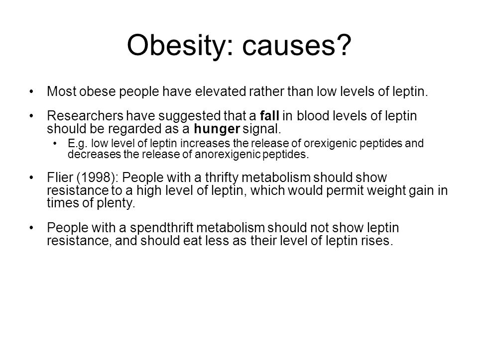 Obesity: causes Most obese people have elevated rather than low levels of leptin.