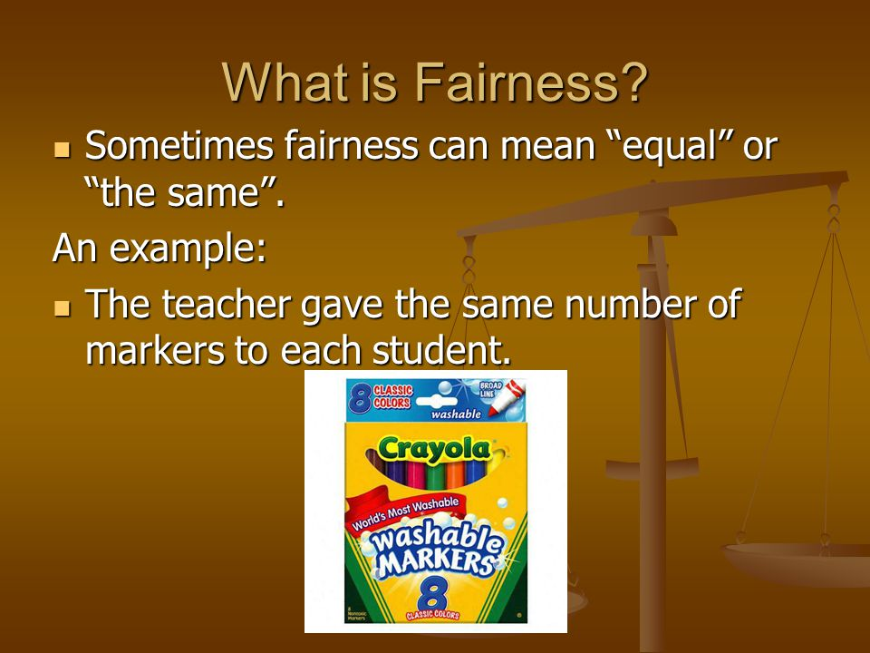 What is Fairness Sometimes fairness can mean equal or the same .