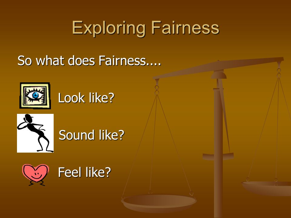 Exploring Fairness So what does Fairness.... Look like Sound like