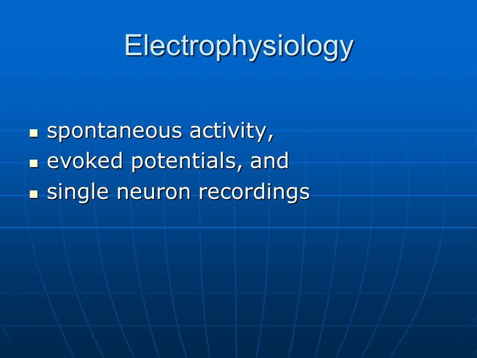 Electrophysiology spontaneous activity, evoked potentials, and
