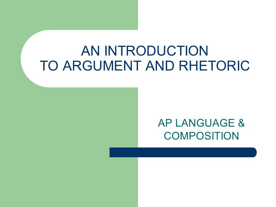 AN INTRODUCTION TO ARGUMENT AND RHETORIC
