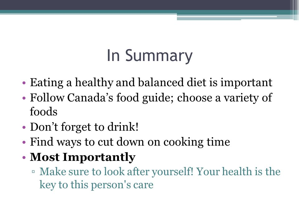 In Summary Eating a healthy and balanced diet is important