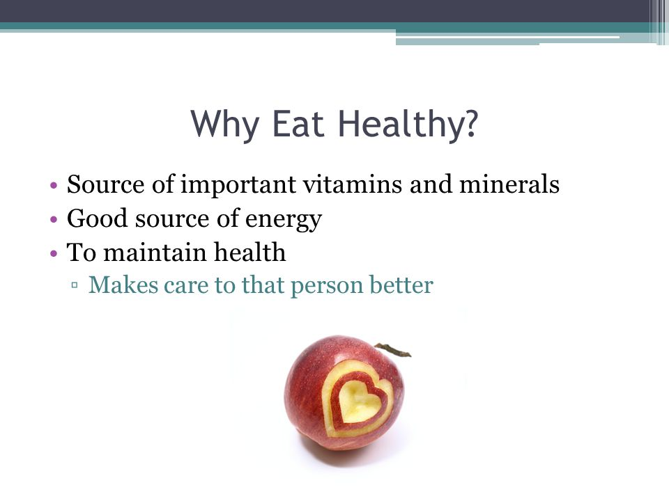 Why Eat Healthy Source of important vitamins and minerals