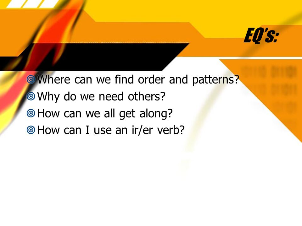 EQ's: Where can we find order and patterns Why do we need others