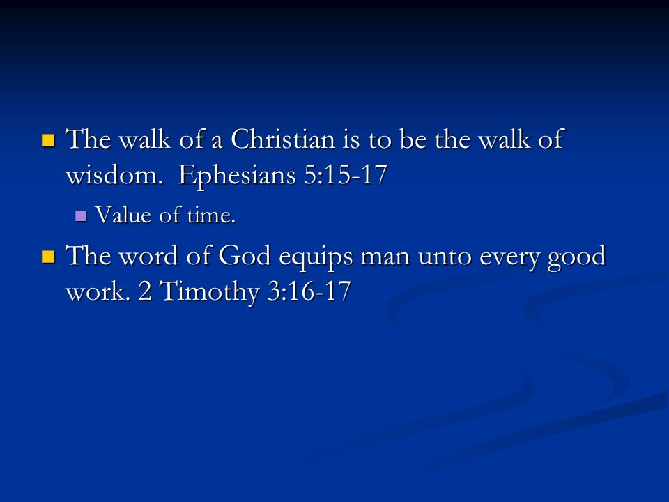 The walk of a Christian is to be the walk of wisdom. Ephesians 5:15-17