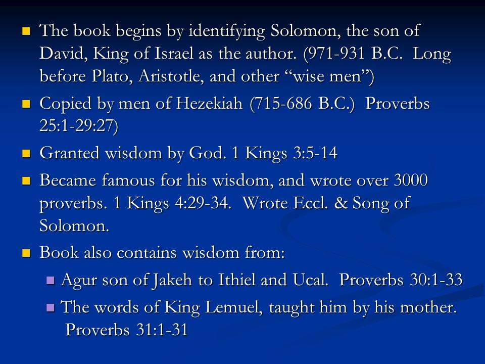 The book begins by identifying Solomon, the son of David, King of Israel as the author. ( B.C. Long before Plato, Aristotle, and other wise men )