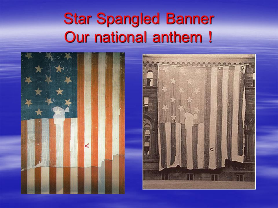 Star Spangled Banner Our national anthem !