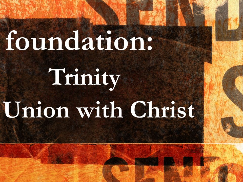 foundation: Trinity Union with Christ