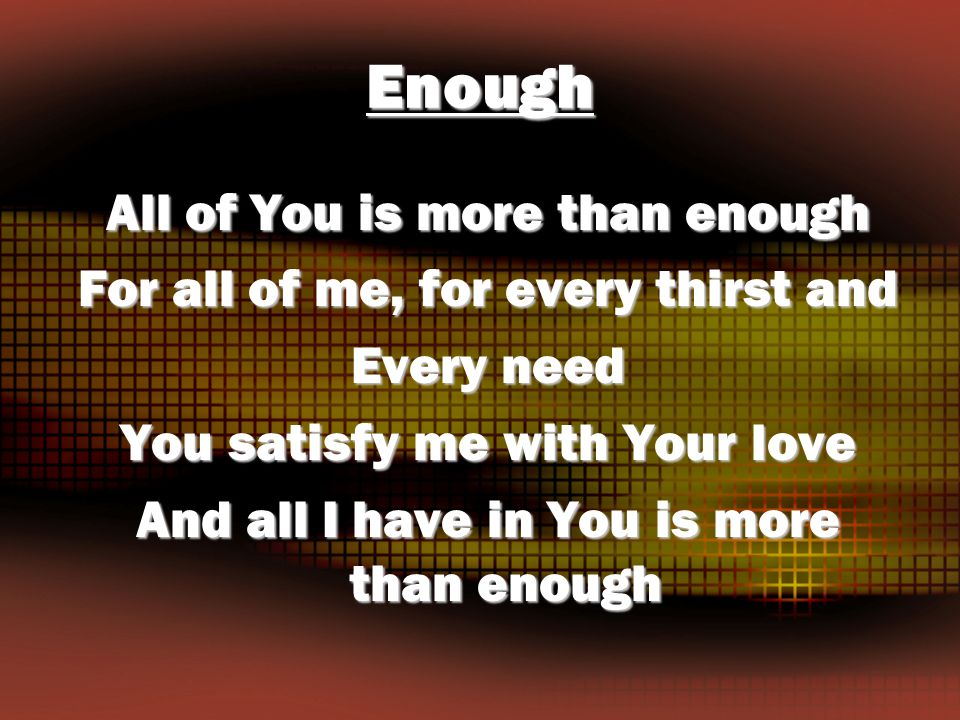 Enough All of You is more than enough