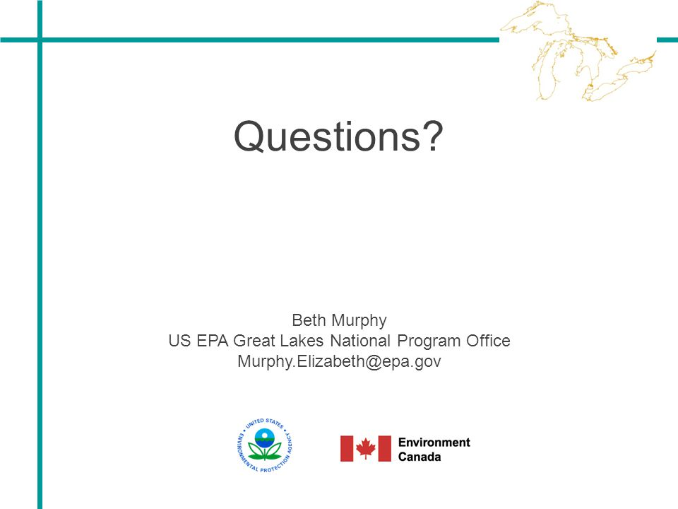 Questions Beth Murphy US EPA Great Lakes National Program Office Murphy.Elizabeth@epa.gov