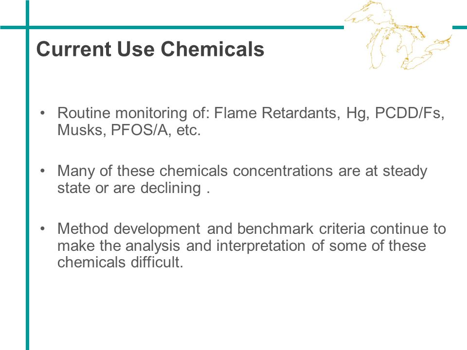 Current Use Chemicals Routine monitoring of: Flame Retardants, Hg, PCDD/Fs, Musks, PFOS/A, etc.