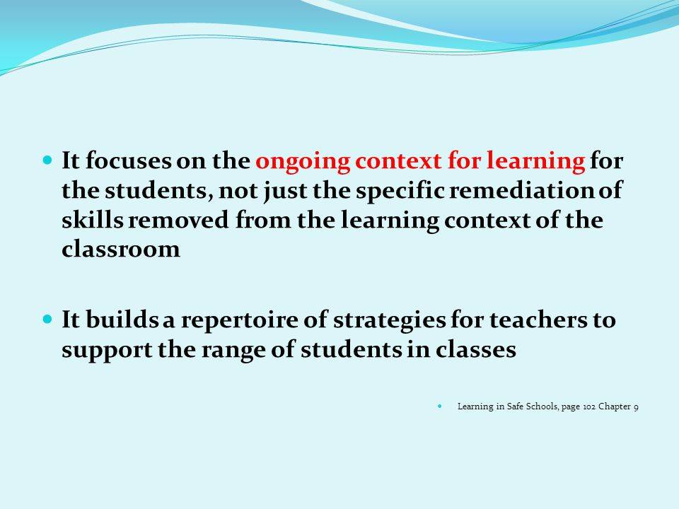 It focuses on the ongoing context for learning for the students, not just the specific remediation of skills removed from the learning context of the classroom