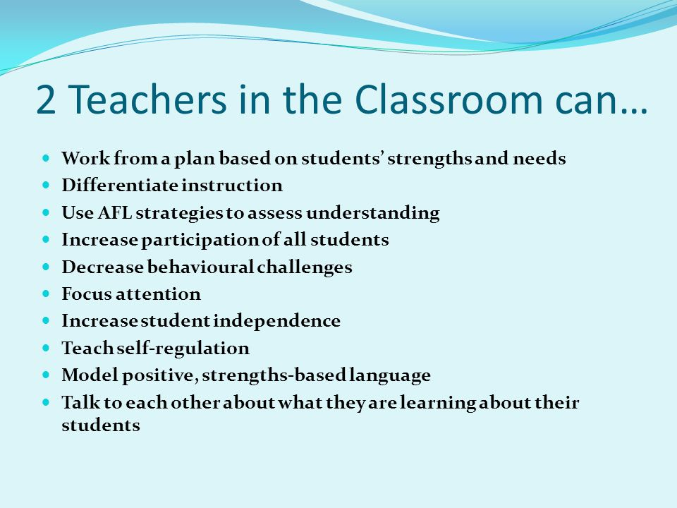 2 Teachers in the Classroom can…