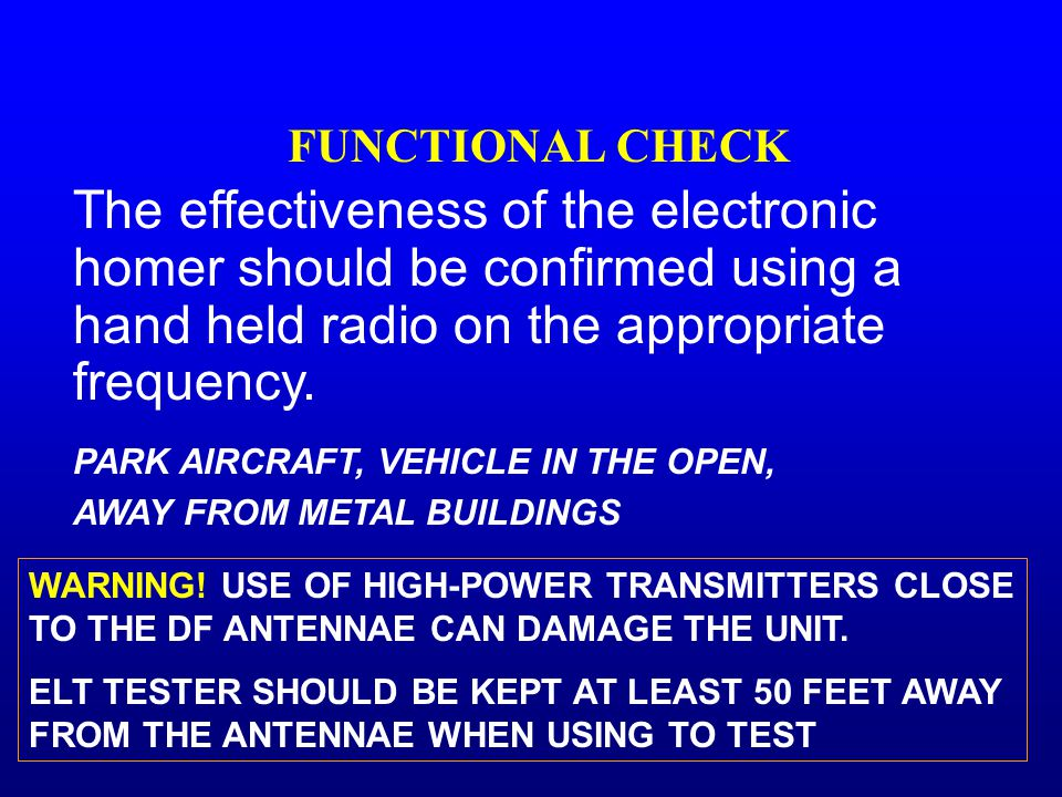 FUNCTIONAL CHECK The effectiveness of the electronic homer should be confirmed using a hand held radio on the appropriate frequency.