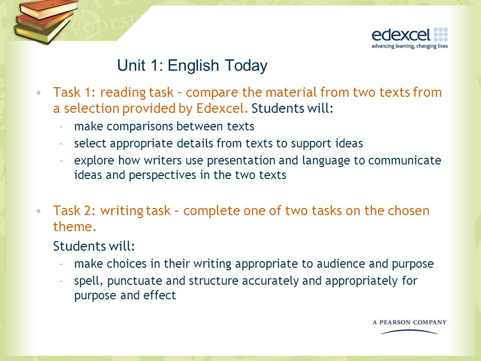 Unit 1: English Today Task 1: reading task – compare the material from two texts from a selection provided by Edexcel. Students will: