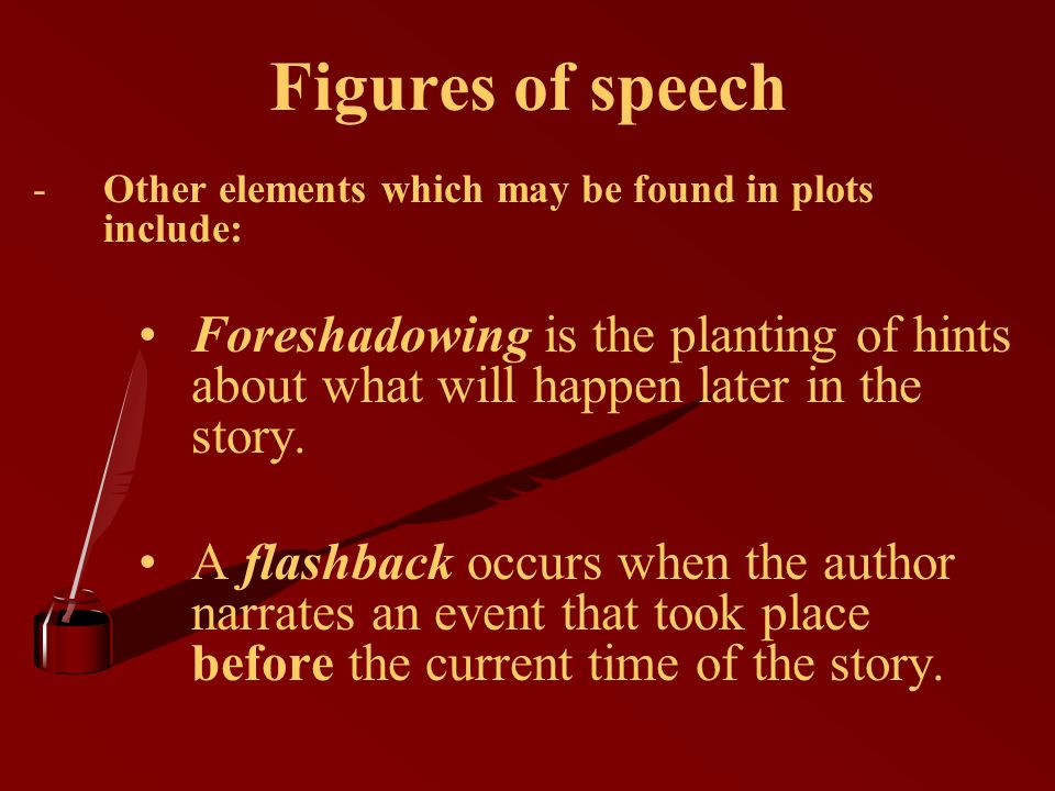 Figures of speech Other elements which may be found in plots include: