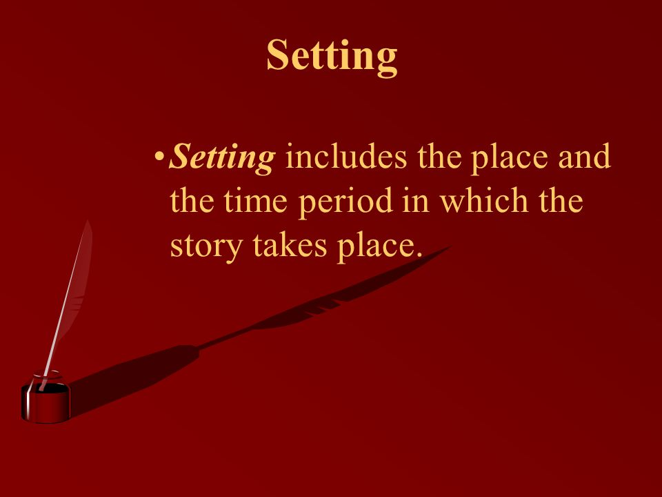 Setting Setting includes the place and the time period in which the story takes place.