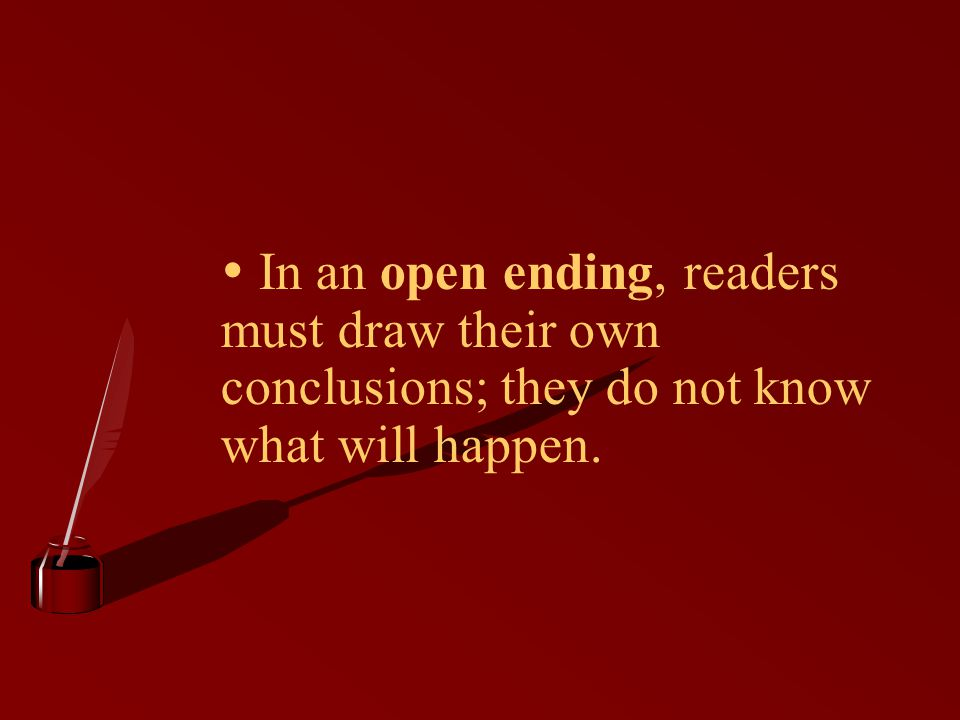  In an open ending, readers. must draw their own