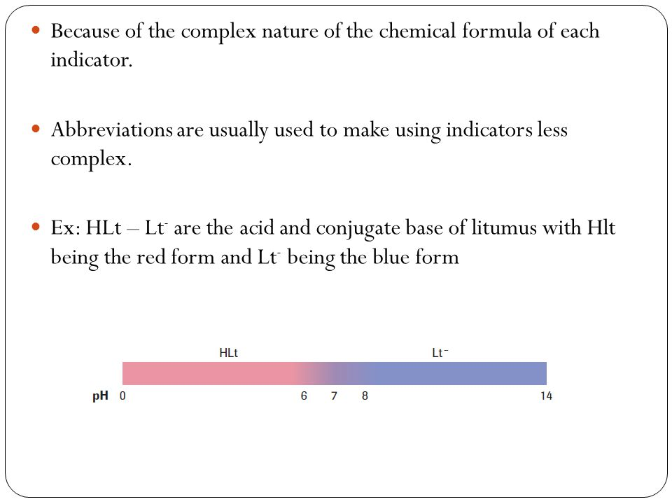 Because of the complex nature of the chemical formula of each indicator.